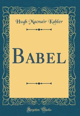Babel (Classic Reprint) by Hugh MacNair Kahler