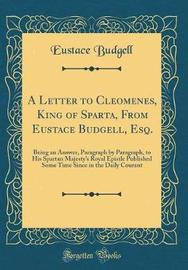 A Letter to Cleomenes, King of Sparta, from Eustace Budgell, Esq. by Eustace Budgell image