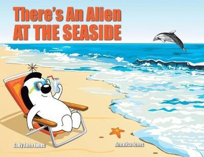There's An Alien At The Seaside by Sally Jones