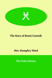 The Story of Bessie Costrell. by Mrs.Humphry Ward image