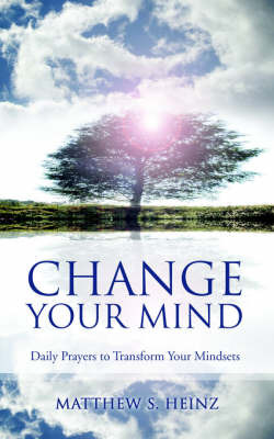 Change Your Mind: Daily Prayers to Transform Your Mindsets by Matthew , S. Heinz image