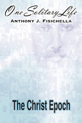One Solitary Life by Anthony J. Fisichella image