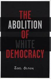 The Abolition of White Democracy by Joel Olson image