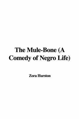 The Mule-Bone (a Comedy of Negro Life) by Zora Neale Hurston