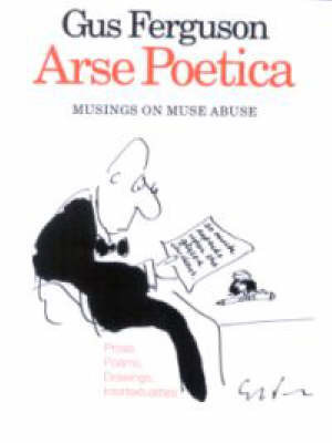 Arse Poetica: Musings on Muse Abuse by Gus Ferguson