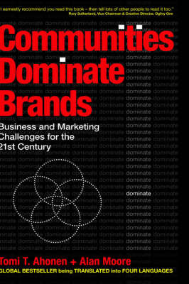 Communities Dominate Brands: Business and Marketing Challenges for the 21st Century by Tomi T Ahonen