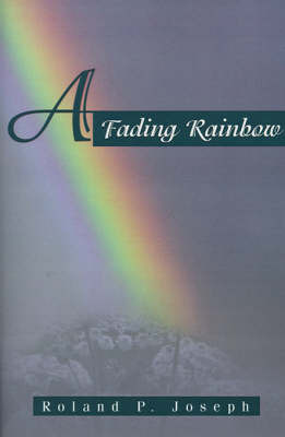 A Fading Rainbow by Roland P. Joseph