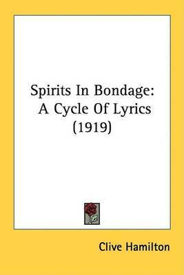 Spirits in Bondage: A Cycle of Lyrics (1919) by Clive Hamilton