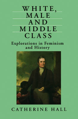 White, Male and Middle Class by Catherine Hall image