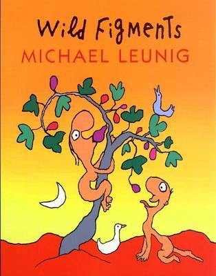 Wild Figments by Michael Leunig