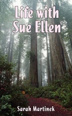 Life with Sue Ellen by Sarah Martinek