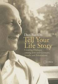 Tell Your Life Story by Dan Bar-On