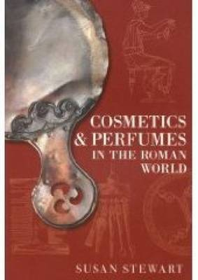 Cosmetics & Perfumes in the Roman World by Susie Stewart image