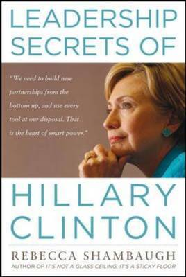 Leadership Secrets of Hillary Clinton by Rebecca Shambaugh