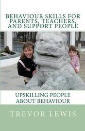 Behaviour Skills for Parents, Teachers and Support People by Trevor Lewis