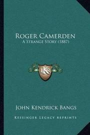 Roger Camerden: A Strange Story (1887) by John Kendrick Bangs