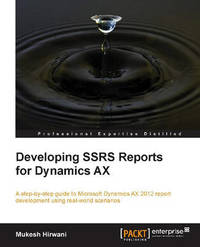 Developing SSRS Reports for Dynamics AX by Mukesh Hirwani