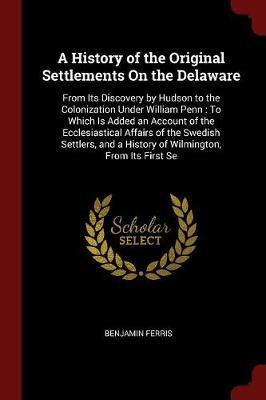 A History of the Original Settlements on the Delaware by Benjamin Ferris image
