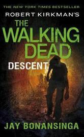 Robert Kirkman's the Walking Dead: Descent by Jay Bonansinga