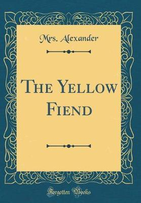 The Yellow Fiend (Classic Reprint) by Mrs Alexander image