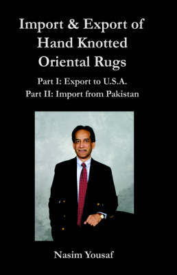 Import & Export of Hand Knotted Oriental Rugs Part I by Nasim Yousaf