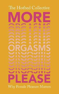 More Orgasms Please by The Hotbed Collective