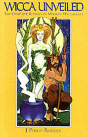 Wicca Unveiled: The Complete Rituals of Modern Witchcraft by J.Philip Rhodes image