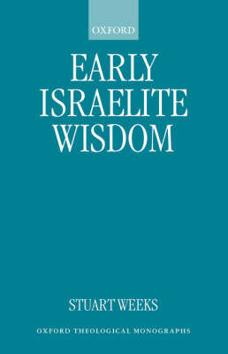Early Israelite Wisdom by Stuart Weeks