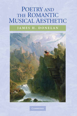 Poetry and the Romantic Musical Aesthetic by James H. Donelan