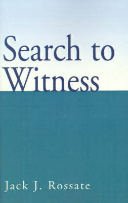Search to Witness by Jack J. Rossate