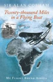 Twenty-Thousand Miles in a Flying Boat by Alan J. Cobham image
