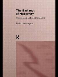 The Badlands of Modernity by Kevin Hetherington
