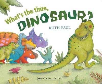 What's the Time, Dinosaur? by Ruth Paul image