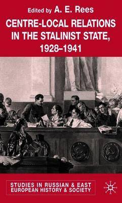 Centre-Local Relations in the Stalinist State, 1928-1941 by E.A. Rees image