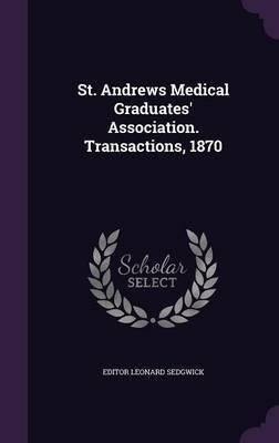 St. Andrews Medical Graduates' Association. Transactions, 1870 by Editor Leonard Sedgwick image