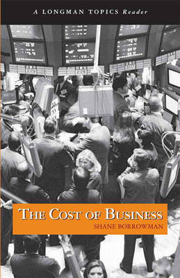 The Cost of Business, (A Longman Topics Reader) by Shane Borrowman image