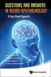 Questions And Answers In Neuro-ophthalmology: A Case-based Approach by Andrew G. Lee