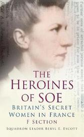 The Heroines of SOE by Beryl E. Escott