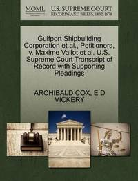 Gulfport Shipbuilding Corporation et al., Petitioners, V. Maxime Vallot et al. U.S. Supreme Court Transcript of Record with Supporting Pleadings by Archibald Cox