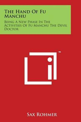 The Hand of Fu Manchu: Being a New Phase in the Activities of Fu Manchu the Devil Doctor by Professor Sax Rohmer image