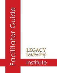 Legacy Leadership Institute Facilitator Guide by Jeannine Sandstrom