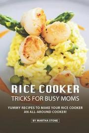 Rice Cooker Tricks for Busy Moms by Martha Stone