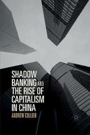 Shadow Banking and the Rise of Capitalism in China by Andrew Collier
