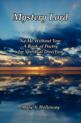 Mystery Lord: No Me Without You: A Book of Poetry for Spiritual Direction by A. Holloway Mary a. Holloway image