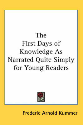 The First Days of Knowledge As Narrated Quite Simply for Young Readers by Frederic Arnold Kummer image