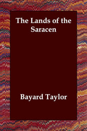The Lands of the Saracen by Bayard Taylor image