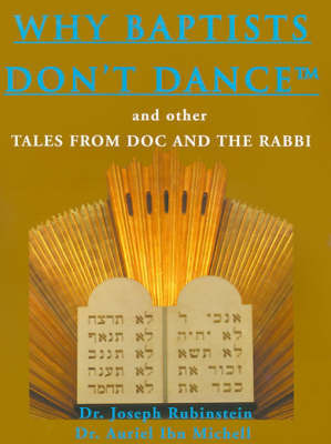 Why Baptists Don't Dance: And Other Tales from Doc and the Rabbi by Dr Joseph Rubinstein
