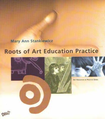 Roots of Art Education Practice by Mary Ann Staniewicz