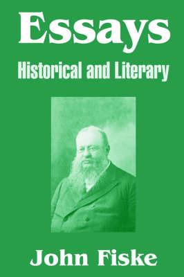 Essays: Historical and Literary by John Fiske