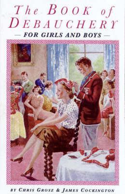 The Bumper Book of Debauchery for Girls and Boys by Chris Grosz